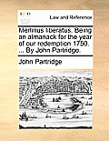 Merlinus Liberatus. Being an Almanack for the Year of Our Redemption 1750. ... by John Partridge.