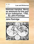 Merlinus Liberatus. Being an Almanack for the Year of Our Redemption, 1783, ... by John Partridge.