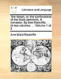 The Italian, Or, the Confessional of the Black Penitents. a Romance. by Ann Radcliffe, ... in Two Volumes. ... Volume 1 of 2
