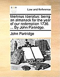 Merlinus Liberatus: Being an Almanack for the Year of Our Redemption 1736. ... by John Partridge.
