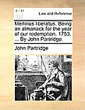 Merlinus Liberatus. Being an Almanack for the Year of Our Redemption, 1753. ... by John Partridge.