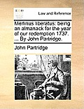 Merlinus Liberatus: Being an Almanack for the Year of Our Redemption 1737. ... by John Partridge.