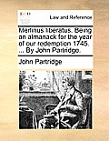Merlinus Liberatus. Being an Almanack for the Year of Our Redemption 1745. ... by John Partridge.