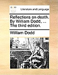 Reflections on Death. by William Dodd, ... the Third Edition.