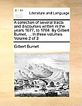 A Collection of Several Tracts and Discourses Written in the Years 1677, to 1704. by Gilbert Burnet, ... in Three Volumes. Volume 2 of 3