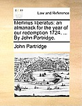 Merlinus Liberatus: An Almanack for the Year of Our Redemption 1724. ... by John Partridge.