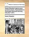Isaaci Newtoni Opera Quae Exstant Omnia. Commentariis Illustrabat Samuel Horsley, ... Volume 1 of 5