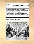 Johannis, Confratris & Monachi Glastoniensis, Chronica Sive Historia de Rebus Glastoniensibus. ... Descripsit Ediditque Tho. Hearnius. ... Duobus Volu