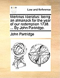 Merlinus Liberatus: Being an Almanack for the Year of Our Redemption 1738. ... by John Partridge.