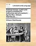 Poetical Essays, (Latin and English Intended for Instruction and Amusement, ... by the REV. William Wainhouse, ...