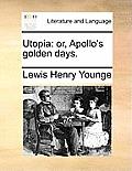 Utopia: Or, Apollo's Golden Days.