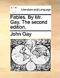 Fables. by Mr. Gay. the Second Edition.