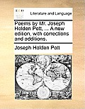 Poems by Mr. Joseph Holden Pott, ... a New Edition, with Corrections and Additions.