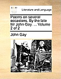 Poems on Several Occasions. by the Late MR John Gay. ... Volume 2 of 2