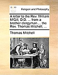 A Letter to the REV. William M'Gill, D.D. ... from a Brother Clergyman ... the REV. Thomas Mitchell, ...