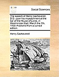 The Speech of Henry Sacheverell, D.D. Upon His Impeachment at the Bar of the House of Lords, in Westminster-Hall, March the 7th, 1709. Publish'd from