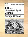 T. Harris Dissected. by G. Colman.