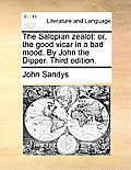 The Salopian Zealot: Or, the Good Vicar in a Bad Mood. by John the Dipper. Third Edition.