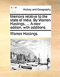 Memoirs Relative to the State of India. by Warren Hastings, ... a New Edition, with Additions.