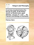 A Sermon Preached Before the House of Lords, in the Abbey-Church at Westminster, Upon Monday, January 31, 1731. ... by Francis Lord Bishop of Chichest