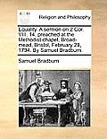 Equality. a Sermon on 2 Cor. VIII. 14. Preached at the Methodist-Chapel, Broad-Mead, Bristol, February 28, 1794. by Samuel Bradburn.