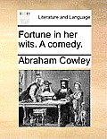 Fortune in Her Wits. a Comedy.