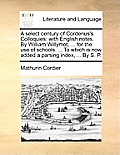 A Select Century of Corderius's Colloquies: With English Notes. by William Willymot, ... for the Use of Schools. ... to Which Is Now Added a Parsing I