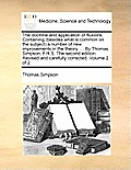 The Doctrine and Application of Fluxions. Containing (Besides What Is Common on the Subject) a Number of New Improvements in the Theory. ... by Thomas