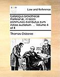 Catalogus Bibliothec] Harleian], in Locos Communes Distributus Cum Indice Auctorum. ... Volume 4 of 4