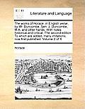 The Works of Horace, in English Verse, by Mr. Duncombe, Sen. J. Duncombe, M.A. and Other Hands. with Notes Historical and Critical. the Second Edition