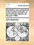 Stockdale's New Companion to the London Calendar, or Court and City Register, for the Year 1788