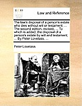 The Law's Disposal of a Person's Estate Who Dies Without Will or Testament; ... the Second Edition, Revised, ... to Which Is Added, the Disposal of a