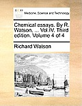 Chemical Essays. by R. Watson, ... Vol.IV. Third Edition. Volume 4 of 4