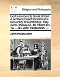 God's Mercies to Great Britain. a Sermon Preach'd Before the University of Cambridge, May XXIX. MDCCXX. on Psalm CVII. 43. ... by John Holdsworth, ...