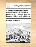 A Narrative of the Revolt and Insurrection in the Island of Grenada. by Gordon Turnbull. Second Edition, with Additions.