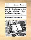Apollo Anglicanus: The English Apollo. ... by Richard Saunder, ...