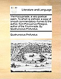 The Porcupinade, a Very Poetical Poem. to Which Is Prefixed, a Copy of Smooth Commendatory Rhymes to the Author, from Porcupinus Pelagius, Author of t