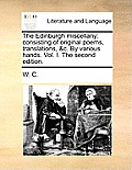 The Edinburgh Miscellany: Consisting of Original Poems, Translations, &C. by Various Hands. Vol. I. the Second Edition.
