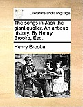 The Songs in Jack the Giant Queller. an Antique History. by Henry Brooke, Esq.