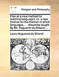Plan of a New Method for Teaching Languages: Or, a New Treatise on the Manner in Which Languages, ... Should Be Taught. by Mr. Huguenin Du Mitand, ...