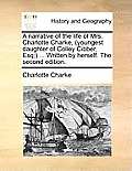 A Narrative of the Life of Mrs. Charlotte Charke, (Youngest Daughter of Colley Cibber, Esq;) ... Written by Herself. the Second Edition.