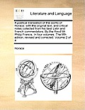 A Poetical Translation of the Works of Horace: With the Original Text, and Critical Notes Collected from His Best Latin and French Commentators. by th