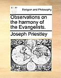 Observations on the Harmony of the Evangelists.