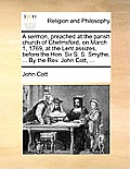 A Sermon, Preached at the Parish Church of Chelmsford, on March 1, 1769, at the Lent Assizes, Before the Hon. Sir S. S. Smythe, ... by the REV. John C
