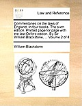 Commentaries on the Laws of England. in Four Books. the Sixth Edition. Printed Page for Page with the Last Oxford Edition. by Sir William Blackstone,