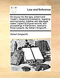 An Inquiry Into the Laws, Antient and Modern, Respecting Forestalling, Regrating, and Ingrossing: Together with Adjudged Cases, Copies of Original Rec