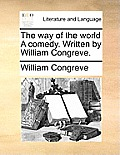 The Way of the World a Comedy. Written by William Congreve.