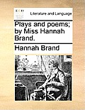 Plays and Poems; By Miss Hannah Brand.