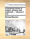A Compleat History of Magick, Sorcery, and Witchcraft; ... Volume 2 of 2