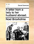 A Letter from a Lady to Her Husband Abroad.